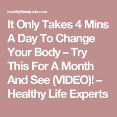 It Only Takes 4 Mins A Day To Change Your Body – Try This For A Month And See (VIDEO)! – Healthy Life Experts