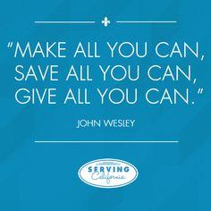 """Make all you can, save all you can, give all you can."" — John Wesley"