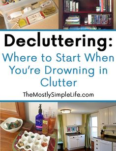 Decluttering: Where to Start When You're Drowning in Clutter