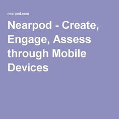 Nearpod - Create, Engage, Assess through Mobile Devices