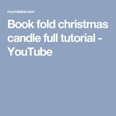 Book fold christmas candle full tutorial - YouTube