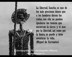 La libertad, Sancho, es uno de los más preciosos dones que a los hombres dieron los cielos, con ella no pueden igualarse los tesoros que encierran la tierra y el mar: por la libertad, así como por la honra, se puede y debe aventurar la vida. (Miguel de Cervantes) #Frases