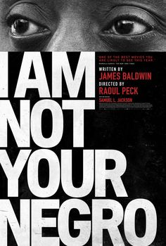 I Am Not Your Negro (2016) directed by: Raoul Peck starring: Samuel L. Jackson