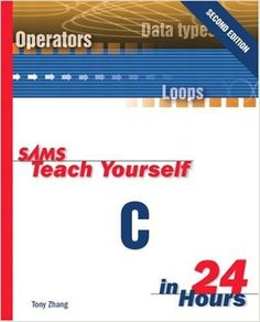 Sams Teach Yourself C in 24 Hours (2nd Edition) 2nd Edition by Tony Zhang (Author), John Southmayd (Author)