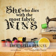 "www.lacybella.com  ""She Who Dies With The Most Fabric Wins"" wall art decal vinyl lettering home decor"