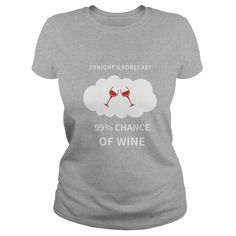 Tonight's forecast 99% chance of wine - Wine lovers T-shirt  #gift #ideas #Popular #Everything #Videos #Shop #Animals #pets #Architecture #Art #Cars #motorcycles #Celebrities #DIY #crafts #Design #Education #Entertainment #Food #drink #Gardening #Geek #Hair #beauty #Health #fitness #History #Holidays #events #Home decor #Humor #Illustrations #posters #Kids #parenting #Men #Outdoors #Photography #Products #Quotes #Science #nature #Sports #Tattoos #Technology #Travel #Weddings #Women