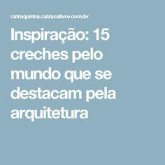 Inspiração: 15 creches pelo mundo que se destacam pela arquitetura
