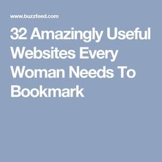 32 Amazingly Useful Websites Every Woman Needs To Bookmark