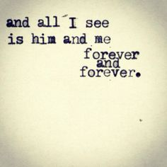 """And all I see is him and me, forever and forever."" #lovequotes"