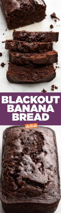 WARNING: You might black out after one bite of Blackout Banana Bread. Get the recipe from Delish.com.