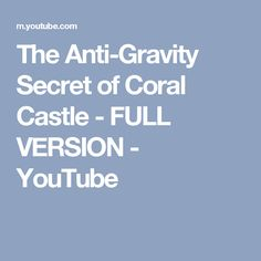 The Anti-Gravity Secret of Coral Castle - FULL VERSION - YouTube