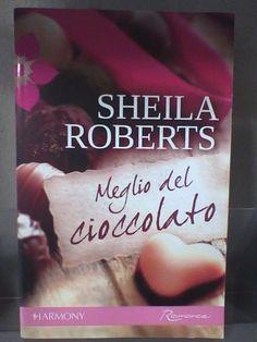 HARMONY ROMANCE 111 -  MEGLIO DEL CIOCCOLATO di SHEILA ROBERTS