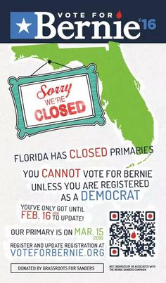 Sorry Florida, your state has a closed Primary. You will need to change your voter's registration to Democrat if you want to vote for Bernie Sanders in the Primaries 2016. #FeelTheBern #Bernie Sanders #Sanders2016 #Florida #Vote