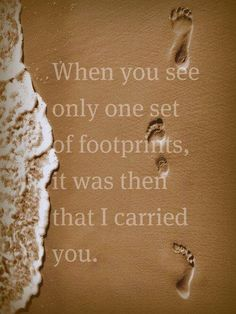 When you see only one set of footsteps it was then that I carried you