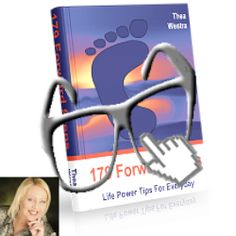 Enjoy this collection of 179 Forward Steps life power tips.    179 Forward Steps is a free ebook that you can skim at leisure, to find for yourself an empowering thought or fresh life power tip.