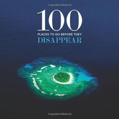 100 Places to Go Before They Disappear by   Patrick Drew (Author), Ranjedra Pachauri (Foreword), Desmond Tutu (Contributor)     http://www.amazon.ca/100-Places-Before-They-Disappear/dp/1419700030
