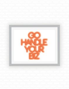 Go handle your biz quote  Orange neon sign light by ColorFiles
