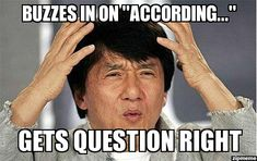 """While we jump rather than buzz in, the response to getting the question right from """"According..."""" is still the same!"""