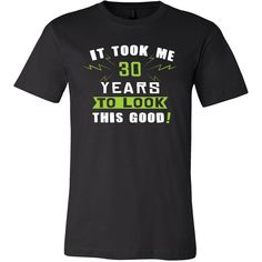 1ec75d2f 30th Birthday Shirt - It took me 30 years to look this good - Funny Gift