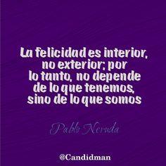 """""""La #Felicidad es interior, no exterior por lo tanto, no depende de lo que tenemos, sino de lo que somos"""". #PabloNeruda #FrasesCelebres @candidman"""
