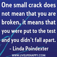 One small crack does not mean that you are broken, it means that you were put to the test and you didn't fall apart. by deeplifequotes, via Flickr