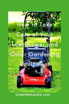 How to Take Care of Your Lawnmower and Other Gardening Equipment - Owning and using a good lawnmower is a key part of being able to create a nice-looking lawn. But you need to look after it. Here, we quickly explain how to do exactly that. #lawnmower #lawnmowermaintenance #lawncare #gardeningequipment #gardening