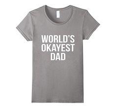 Women's World's Okayest Dad T Shirt Cool Funny Father's D... https://www.amazon.com/dp/B01MCR85U3/ref=cm_sw_r_pi_dp_x_-TU-xbRPD7NE4
