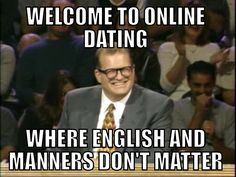 """I hate bad grammar. It says to me, """"I was not smart enough to pass elementary school English."""" If you're dating online you can make a great impression just by knowing the difference between """"were"""" and """"where""""."""