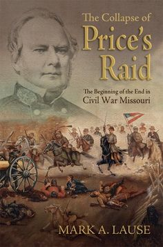 The Collapse of Price's Raid: The Beginning of the End in Civil War Missouri (SHADES OF BLUE & GRAY) by Mark A. Lause,http://www.amazon.com/dp/0826220258/ref=cm_sw_r_pi_dp_StRXsb1YDZRM21RP