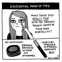 Existential crises - we all have them; might as well play with make-up when they happen :)
