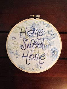 Embroidery hoop art. Home sweet home.