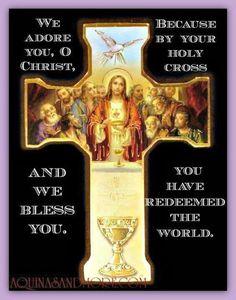 Te adoramos, Cristo y te bendecimos, porque con tu Santa Cruz redimiste al mundo