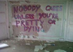 A nadie le importa, a menos que seas bonita o estés muriendo.