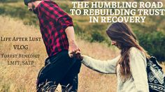 Rebuilding Trust in Recovery - Life After Lust VLOG