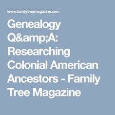 Genealogy Q&A: Researching Colonial American Ancestors - Family Tree Magazine
