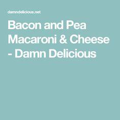 Bacon and Pea Macaroni & Cheese - Damn Delicious