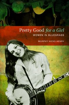 Pretty Good For A Girl: Women In Bluegrass (Music In American Life) PDF