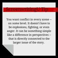 You want conflict in every scene - on some level. ScreenwritingU