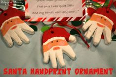"Santa Handprint Ornaments- Make salt dough, trace hand, bake, and paint.  Perfect Christmas ornament for infants and small children.  ""This is to remind you when I grow so tall that once I was quite little and my hands were very small."""
