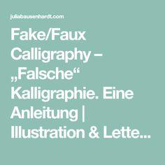 "Fake/Faux Calligraphy – ""Falsche"" Kalligraphie. Eine Anleitung | Illustration & Lettering - Julia Bausenhardt"