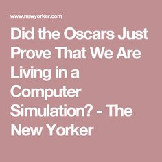 Did the Oscars Just Prove That We Are Living in a Computer Simulation? - The New Yorker