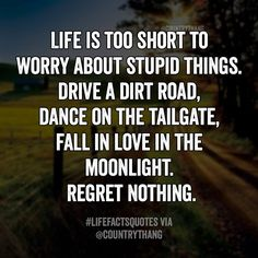 Life is too short to worry about stupid things. Drive a dirt road, dance on the…