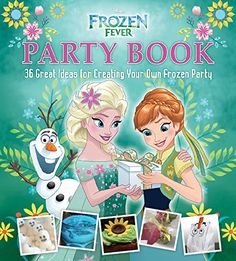 Disney Frozen Fever Party Book: 36 Great Ideas for Creating Your Own Frozen Party: Amazon.co.uk: Edda USA Editorial Team: 9781940787251: Books