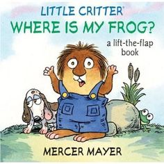 Little Critter Where Is My Frog? (Little Critter series) I just love Mercer Mayers Little Critter Books. Toddler Books, Childrens Books, Mercer Mayer Books, Used Books, My Books, Pet Frogs, Thing 1, Little Critter, Childhood