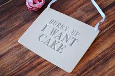 Hurry Up I Want Cake Wedding Sign - to carry down the aisle and use as photo prop by Susabella #hurryupiwantcake #weddingsign #photoprop