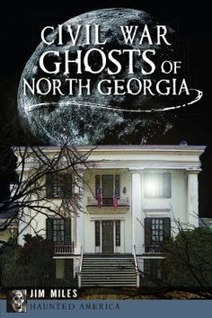 """Discover the ghosts that haunt the Civil War sites of North Georgia"""