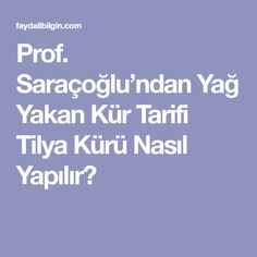 Prof. Saraçoğlu'ndanYağ Yakan Kür Tarifi Tilya Kürü Nasıl Yapılır?