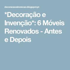 *Decoração e Invenção*: 6 Móveis Renovados - Antes e Depois