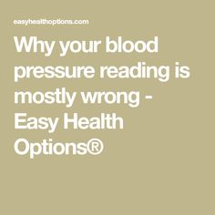 Why your blood pressure reading is mostly wrong - Easy Health Options®