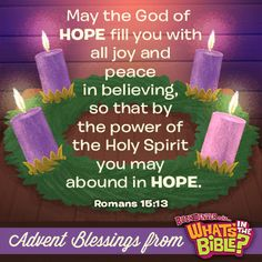 Romans 15:13 - Advent Verse of the Day 12/1/13 - whatsinthebible.com #advent #WITB